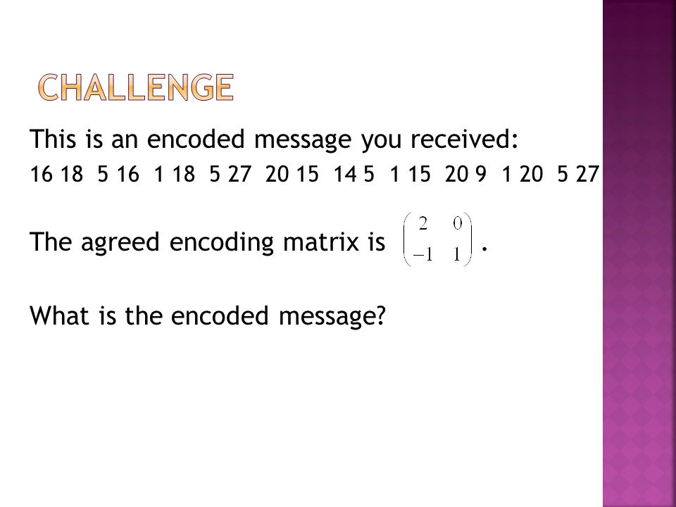 Challenge This is an encoded message you received: