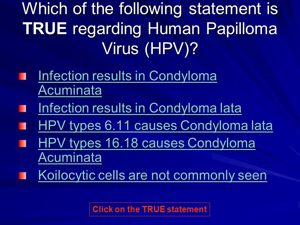 Which of the following statement is TRUE regarding Human Papilloma Virus (HPV)