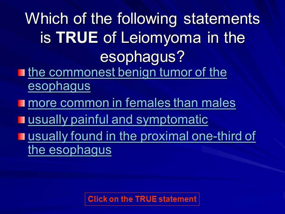 Which of the following statements is TRUE of Leiomyoma in the esophagus