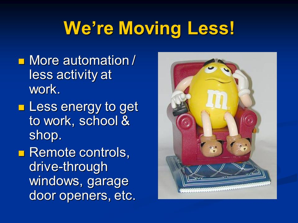 We're Moving Less! More automation / less activity at work.