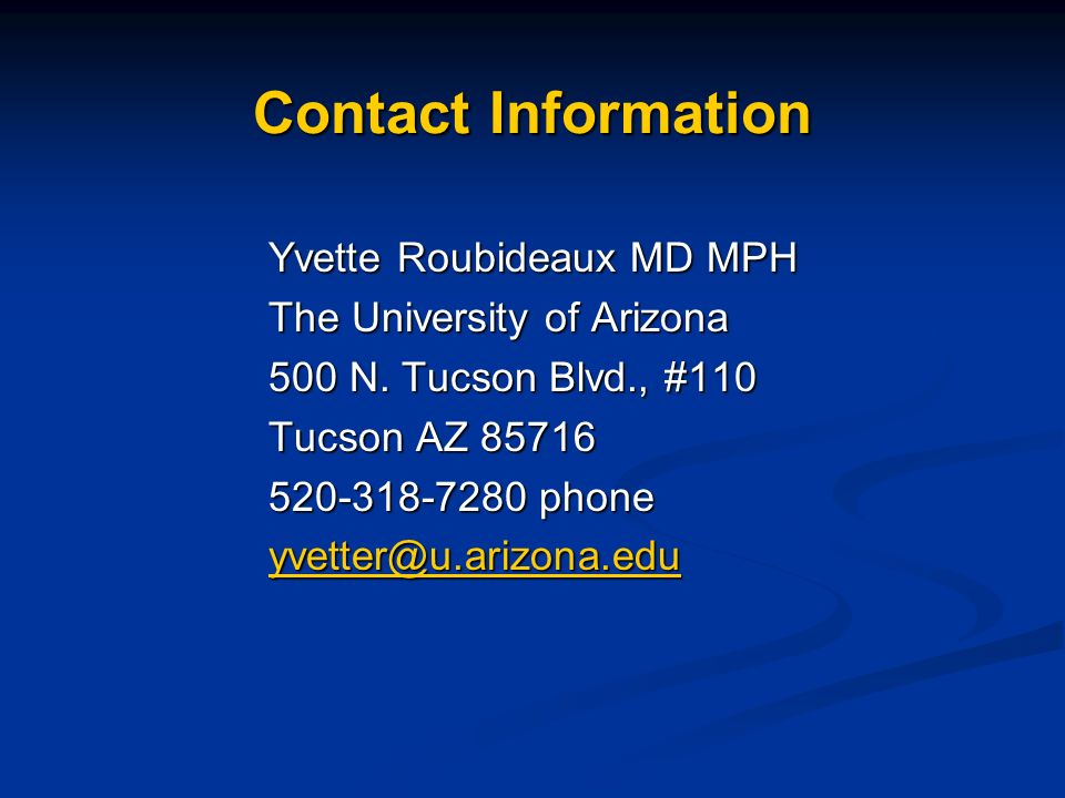 Contact Information Yvette Roubideaux MD MPH. The University of Arizona. 500 N. Tucson Blvd., #110.