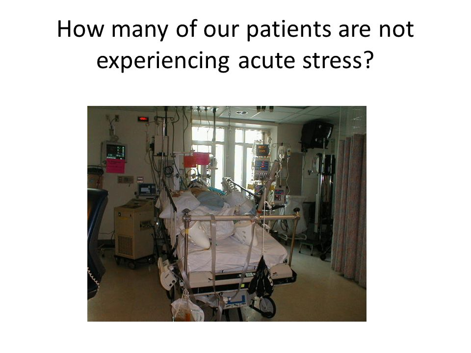 How many of our patients are not experiencing acute stress