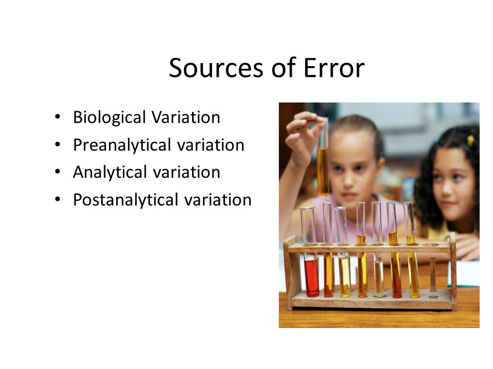Sources of Error Biological Variation Preanalytical variation