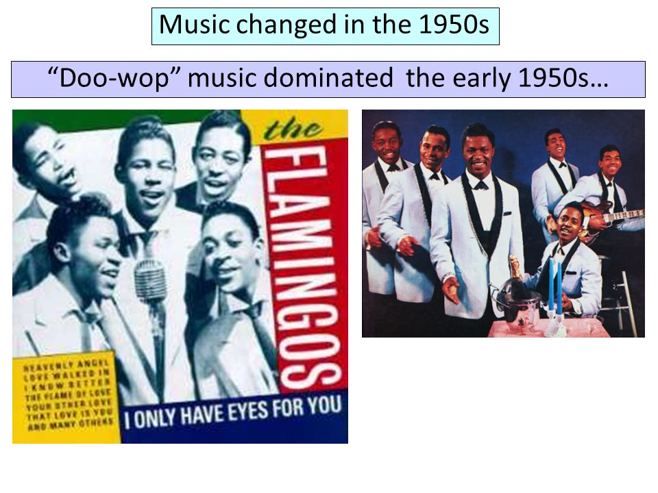 Doo-wop music dominated the early 1950s…