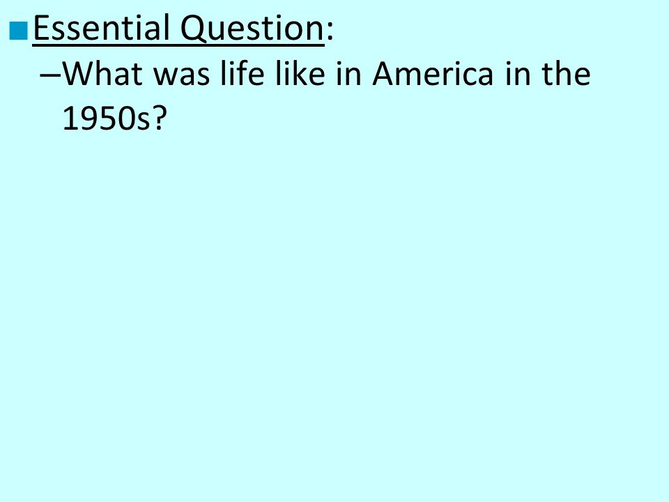 Essential Question: What was life like in America in the 1950s