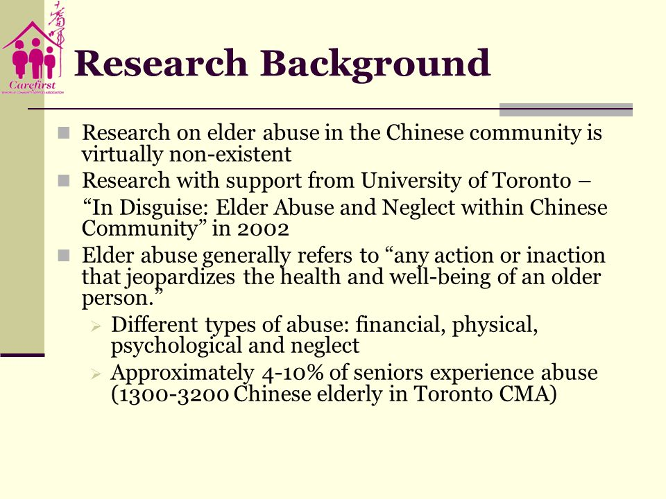 Research Background Research on elder abuse in the Chinese community is virtually non-existent. Research with support from University of Toronto –