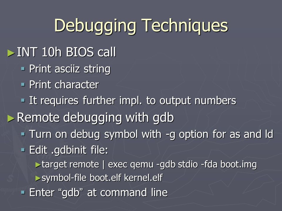 Debugging Techniques INT 10h BIOS call Remote debugging with gdb