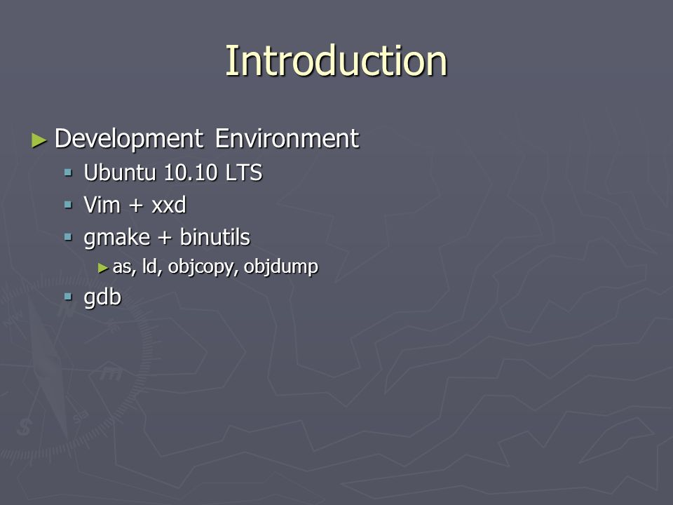 Introduction Development Environment Ubuntu 10.10 LTS Vim + xxd