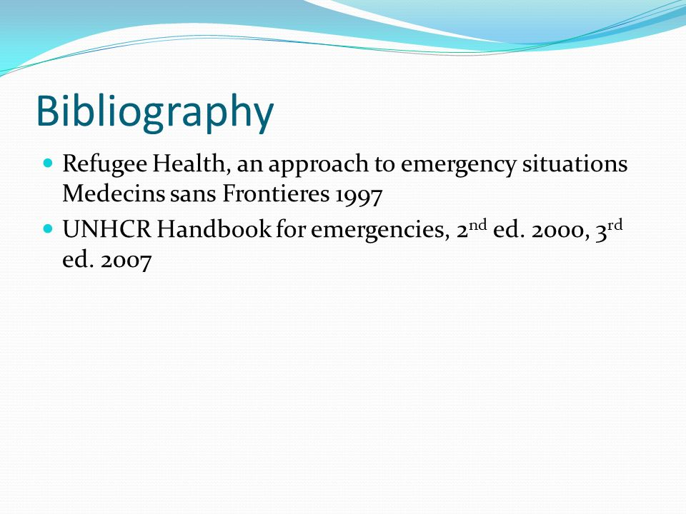 Bibliography Refugee Health, an approach to emergency situations Medecins sans Frontieres 1997.