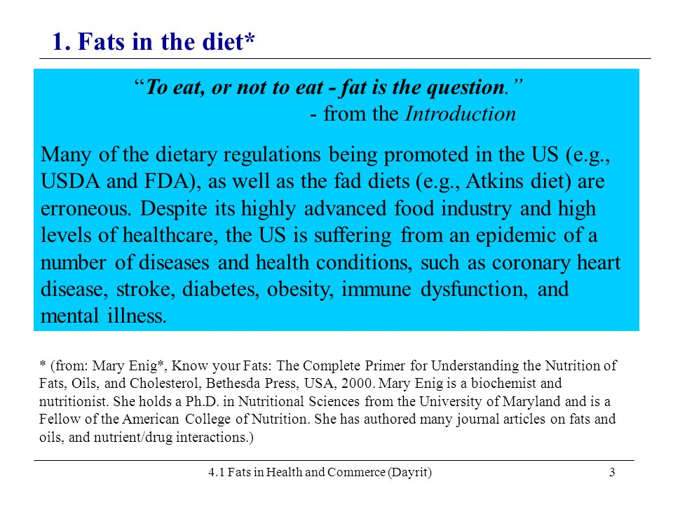 1. Fats in the diet* To eat, or not to eat - fat is the question.
