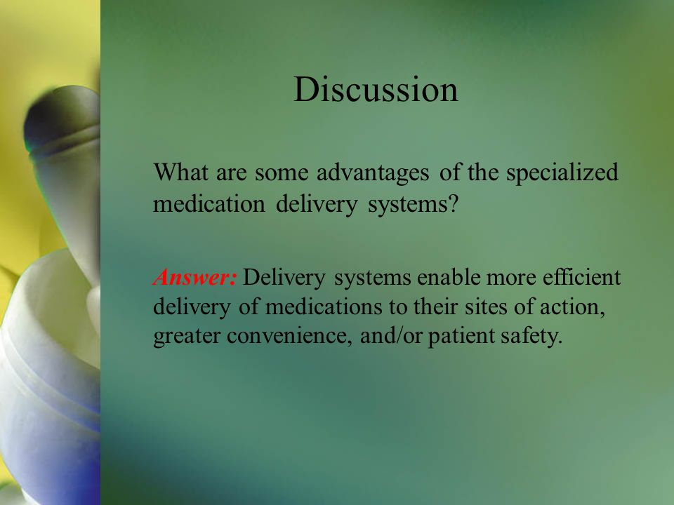 Discussion What are some advantages of the specialized medication delivery systems