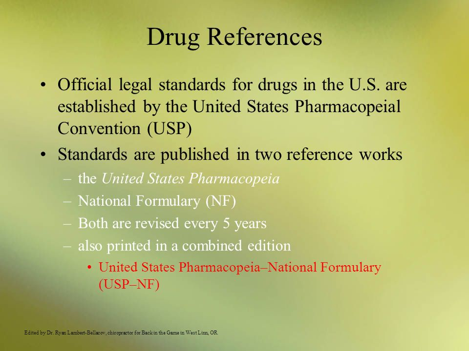 Drug References Official legal standards for drugs in the U.S. are established by the United States Pharmacopeial Convention (USP)