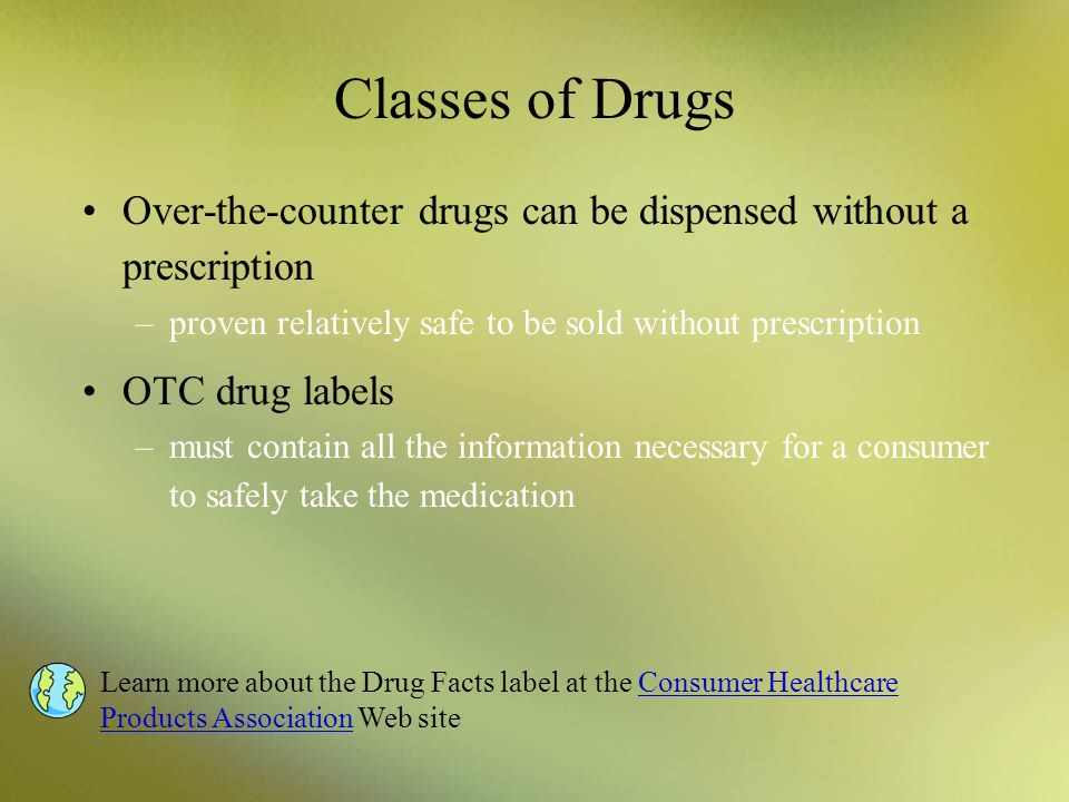 Classes of Drugs Over-the-counter drugs can be dispensed without a prescription. proven relatively safe to be sold without prescription.