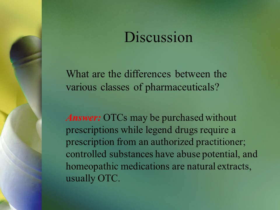 Discussion What are the differences between the various classes of pharmaceuticals