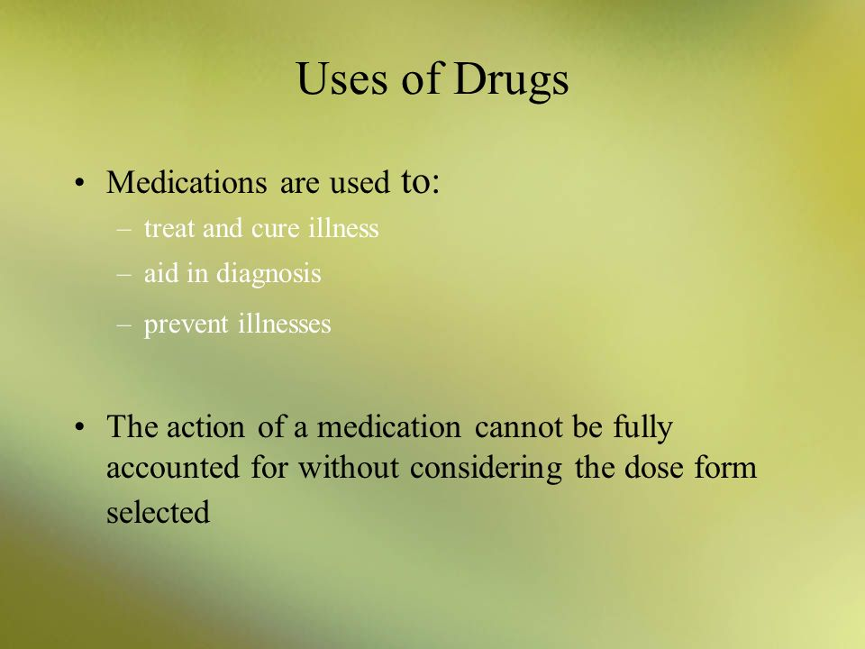 Uses of Drugs Medications are used to: