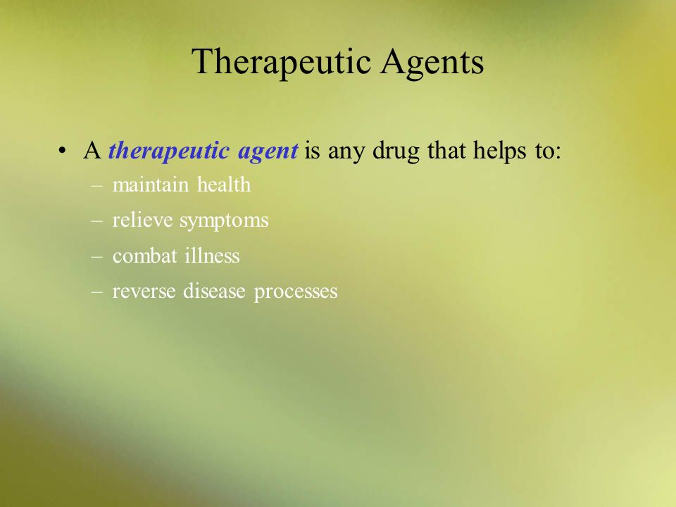 Therapeutic Agents A therapeutic agent is any drug that helps to: