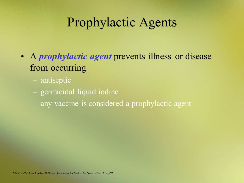 Prophylactic Agents A prophylactic agent prevents illness or disease from occurring. antiseptic. germicidal liquid iodine.