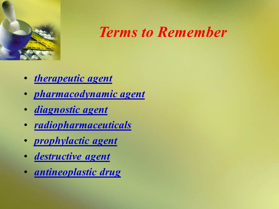 Terms to Remember therapeutic agent pharmacodynamic agent
