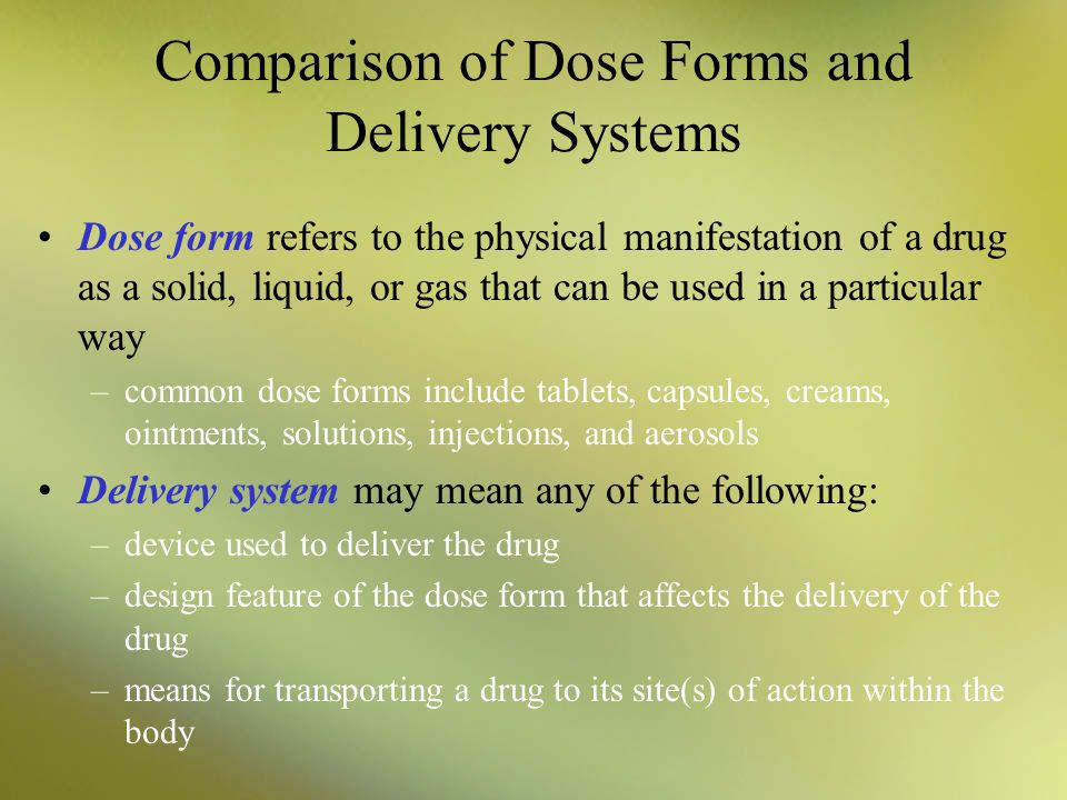Comparison of Dose Forms and Delivery Systems