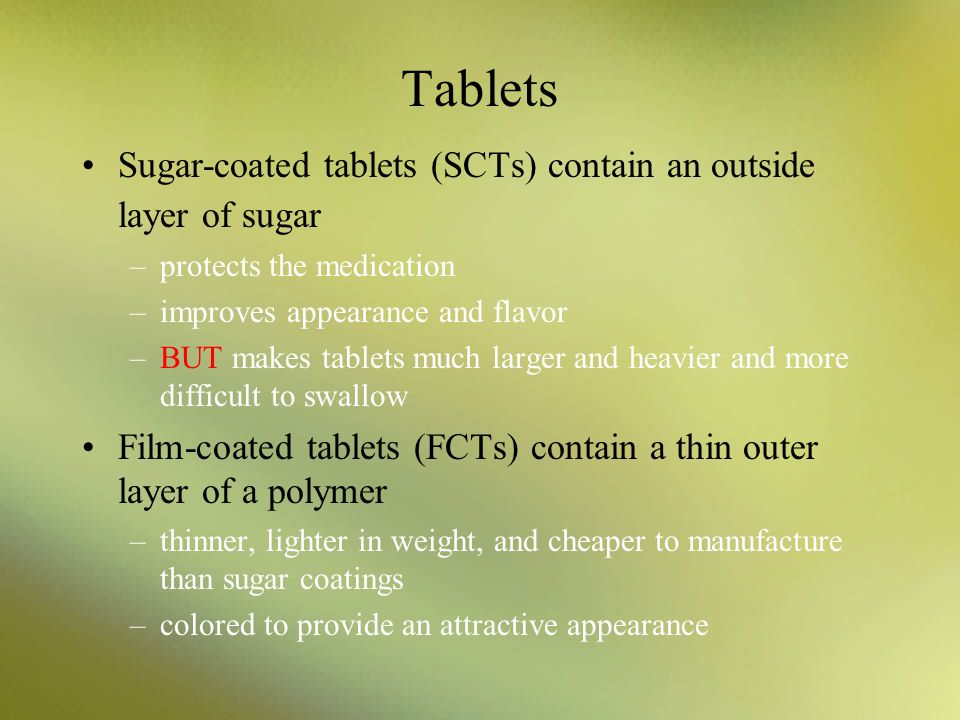 Tablets Sugar-coated tablets (SCTs) contain an outside layer of sugar