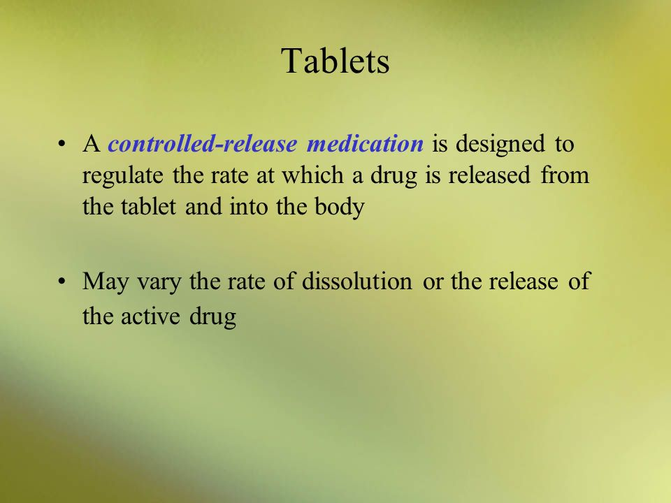Tablets A controlled-release medication is designed to regulate the rate at which a drug is released from the tablet and into the body.