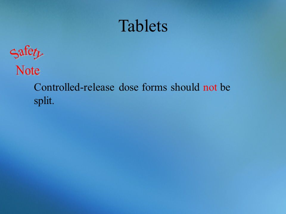 Tablets Safety Note Controlled-release dose forms should not be split.