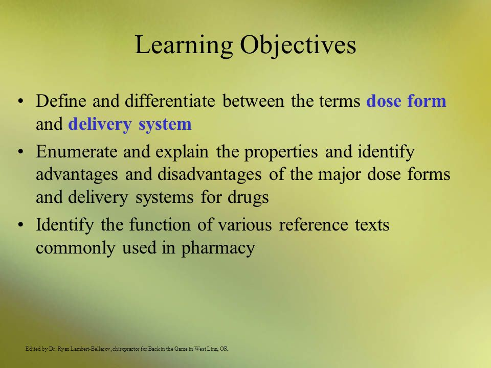 Learning Objectives Define and differentiate between the terms dose form and delivery system.