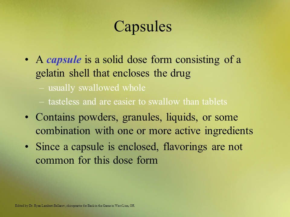 Capsules A capsule is a solid dose form consisting of a gelatin shell that encloses the drug. usually swallowed whole.