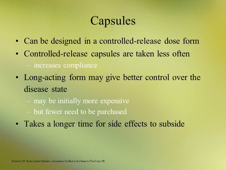 Capsules Can be designed in a controlled-release dose form