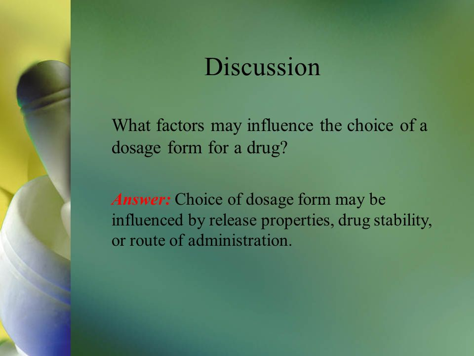 Discussion What factors may influence the choice of a dosage form for a drug