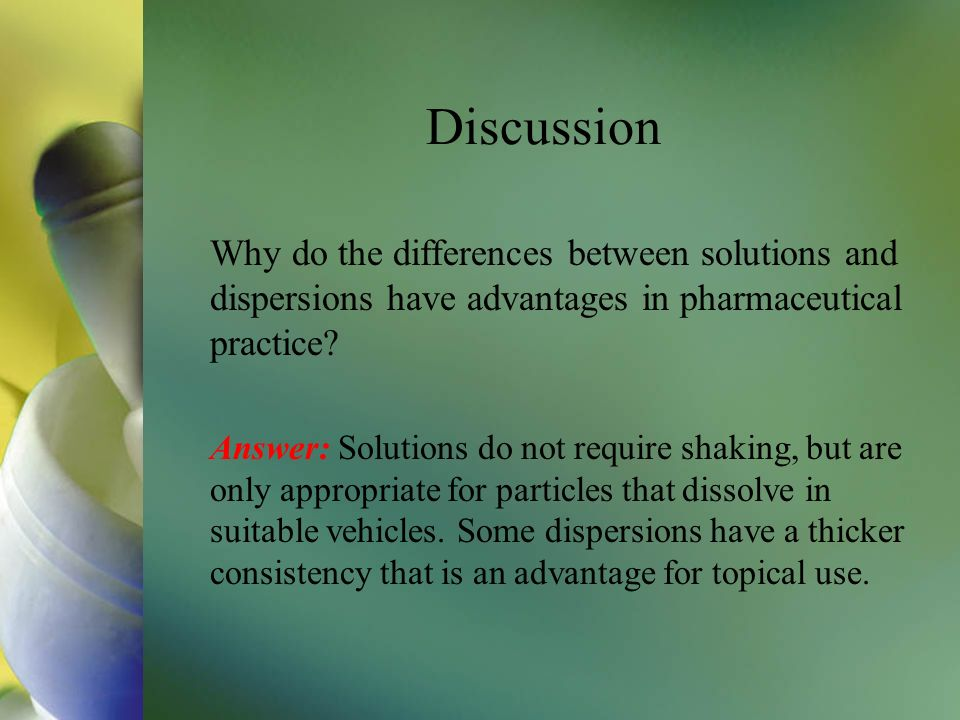 Discussion Why do the differences between solutions and dispersions have advantages in pharmaceutical practice