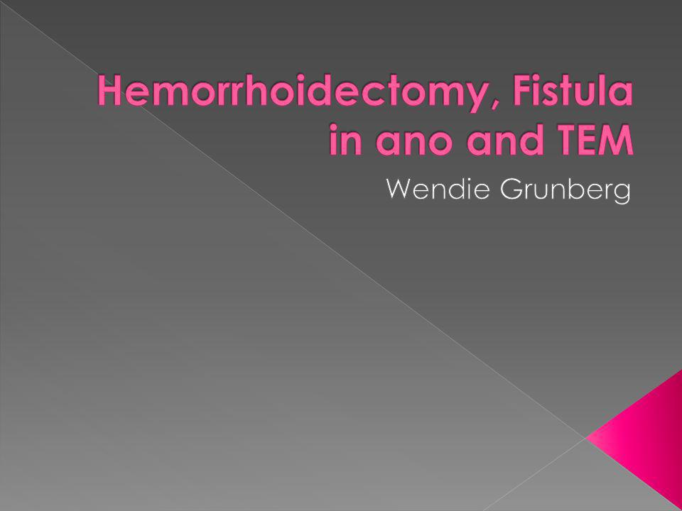 Hemorrhoidectomy, Fistula in ano and TEM
