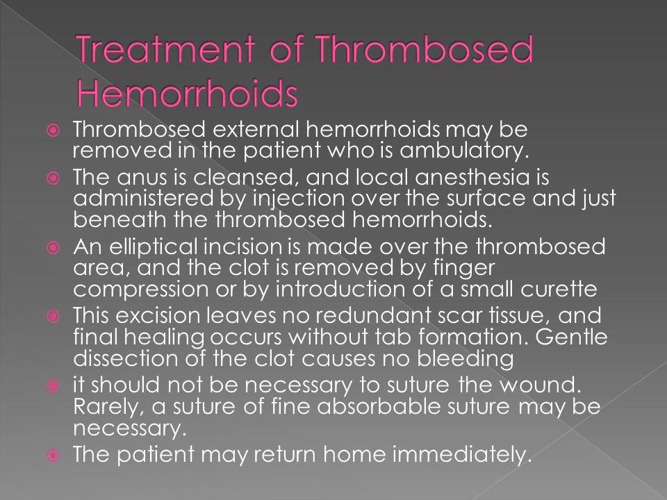 Treatment of Thrombosed Hemorrhoids