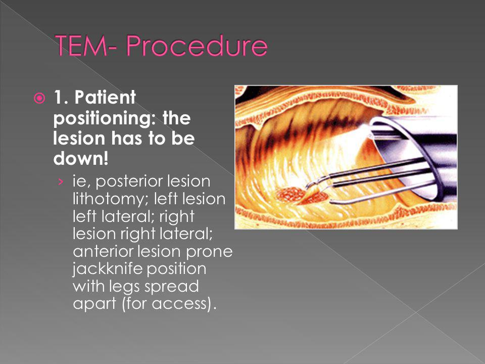 TEM- Procedure 1. Patient positioning: the lesion has to be down!