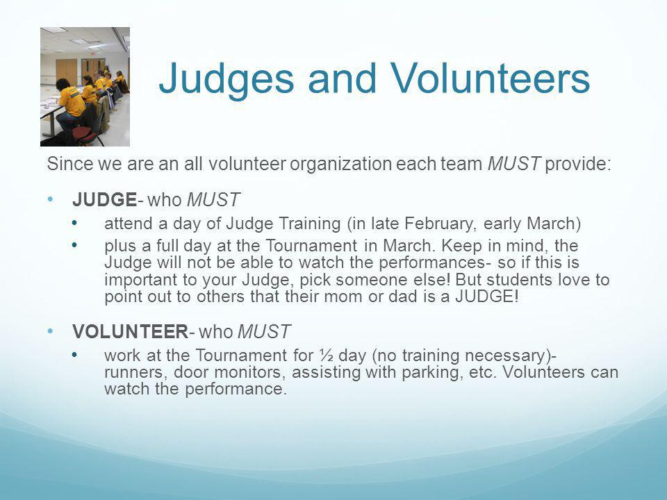 Judges and Volunteers Since we are an all volunteer organization each team MUST provide: JUDGE- who MUST.