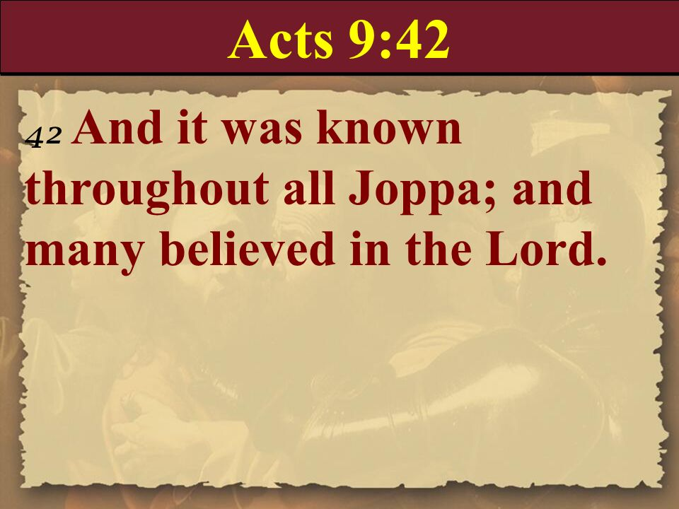 Acts 9:42 42 And it was known throughout all Joppa; and many believed in the Lord.