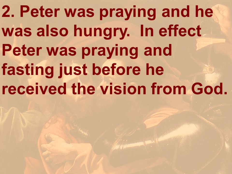 2. Peter was praying and he was also hungry