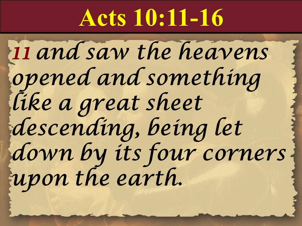 Acts 10:11-1611 and saw the heavens opened and something like a great sheet descending, being let down by its four corners upon the earth.