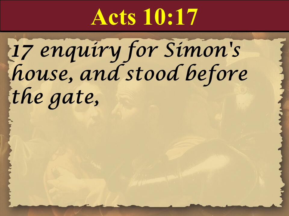 Acts 10:17 17 enquiry for Simon s house, and stood before the gate,
