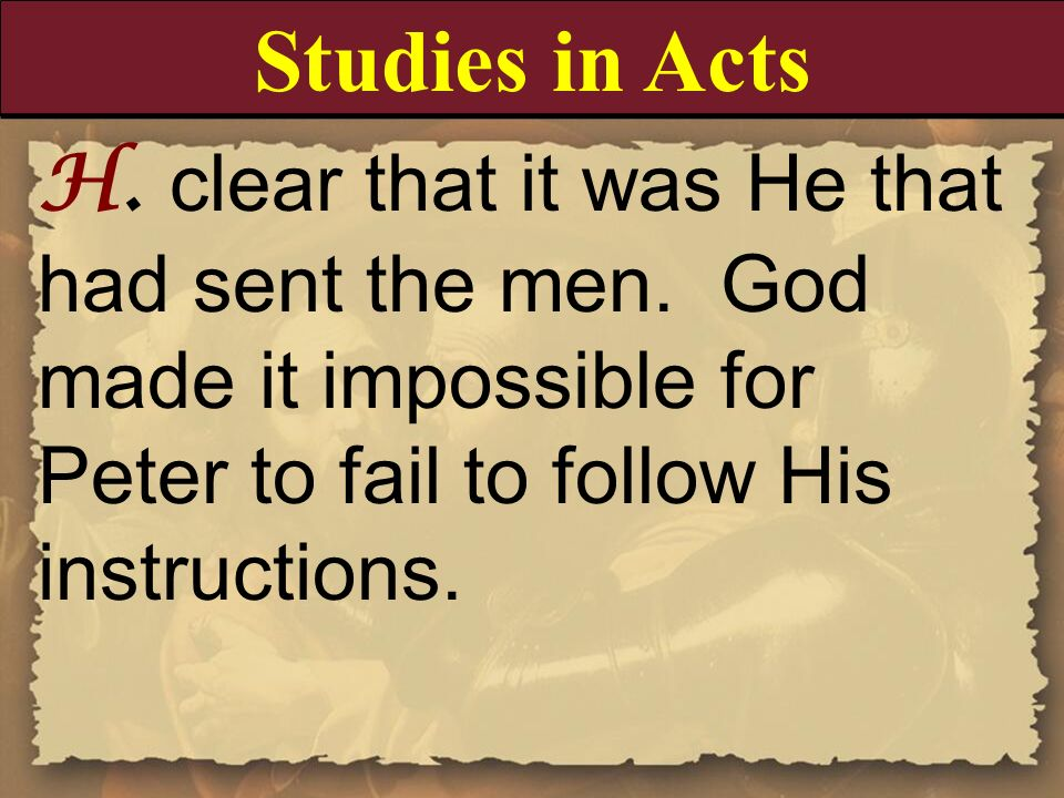 Studies in ActsH. clear that it was He that had sent the men. God made it impossible for Peter to fail to follow His instructions.
