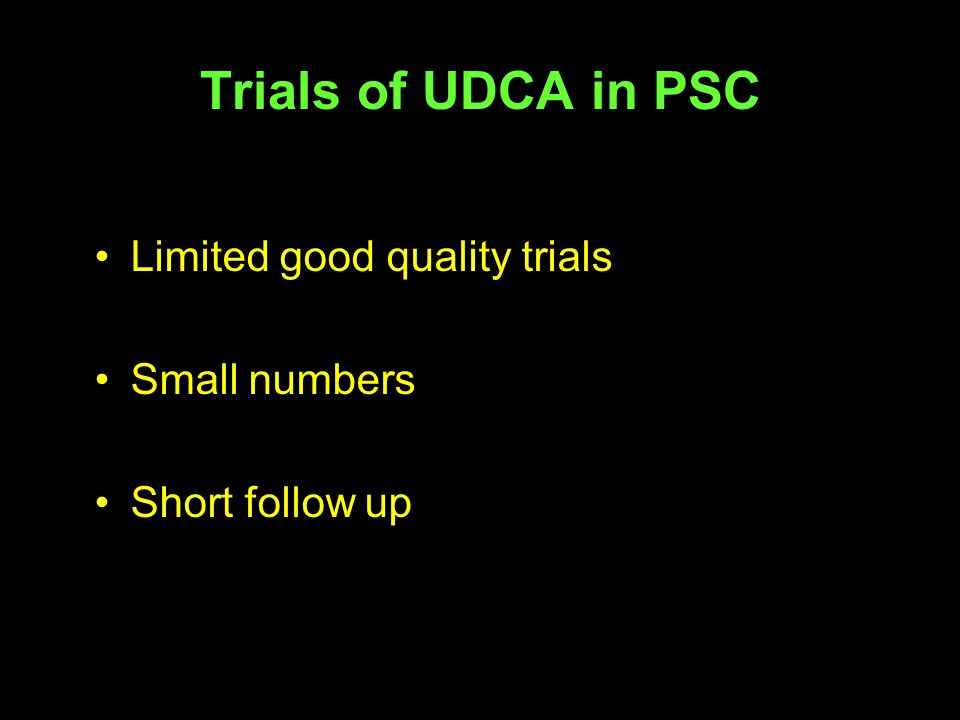 Trials of UDCA in PSC Limited good quality trials Small numbers