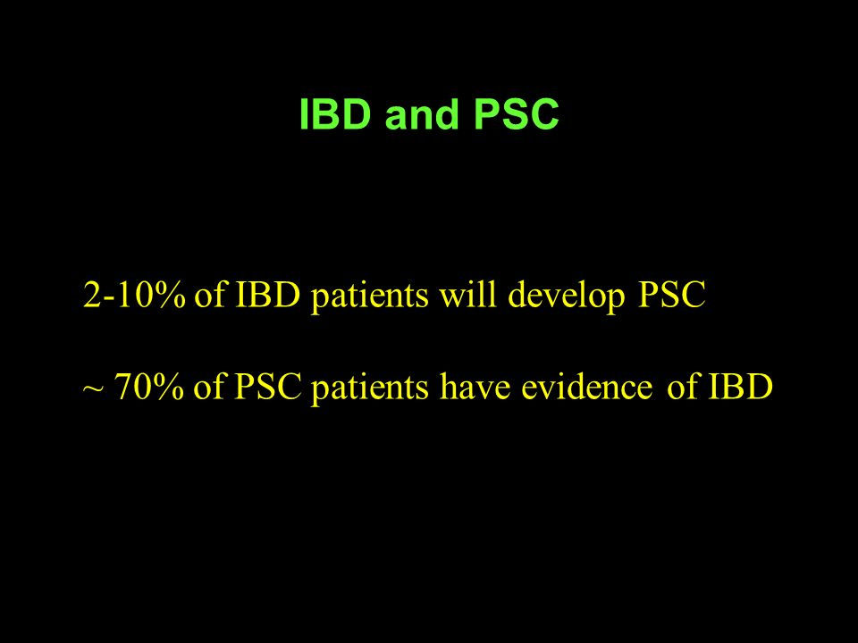 IBD and PSC 2-10% of IBD patients will develop PSC
