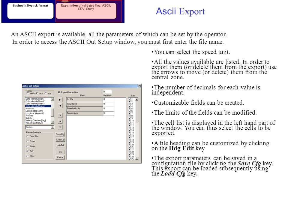 Ascii Export An ASCII export is available, all the parameters of which can be set by the operator.