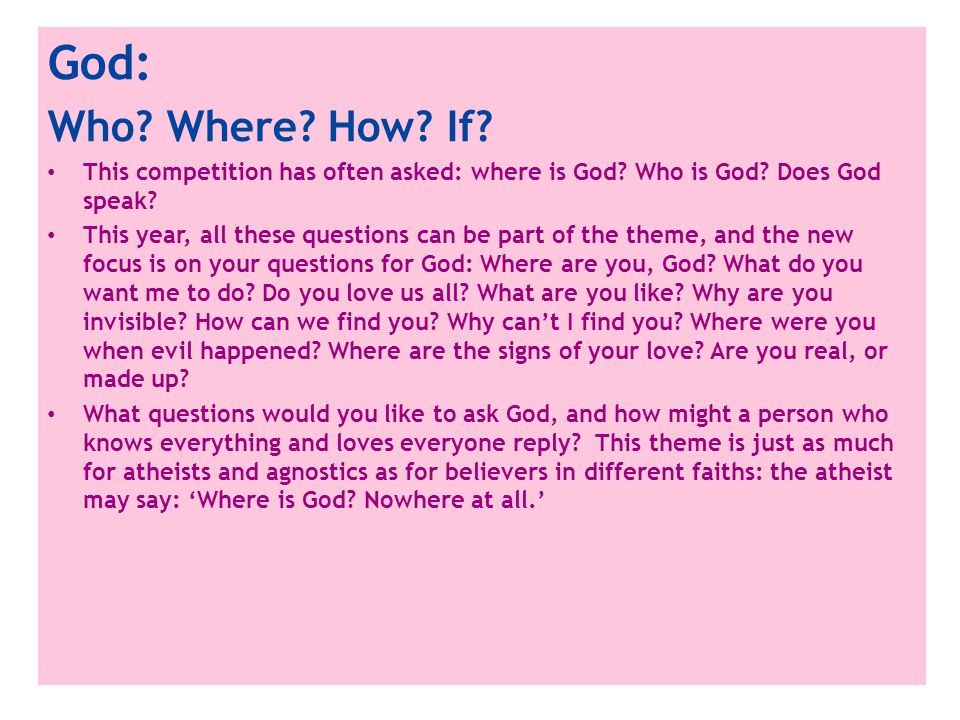 God: Who Where How If This competition has often asked: where is God Who is God Does God speak
