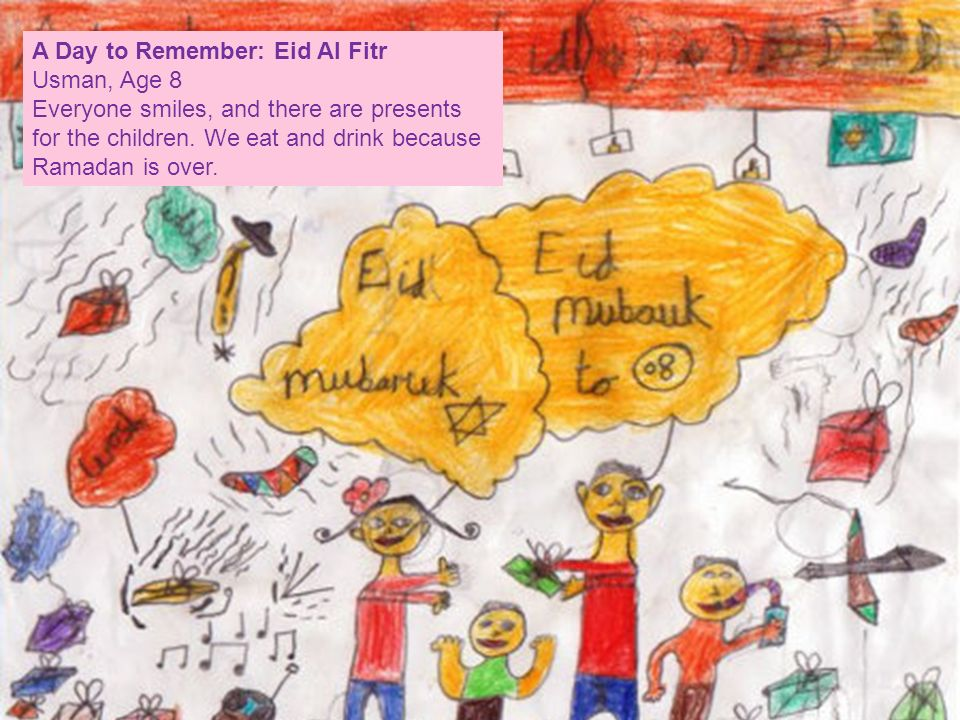 A Day to Remember: Eid Al Fitr Usman, Age 8 Everyone smiles, and there are presents for the children.