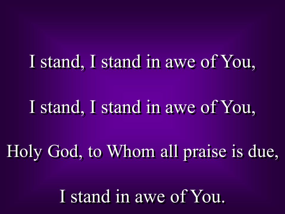 I stand, I stand in awe of You,