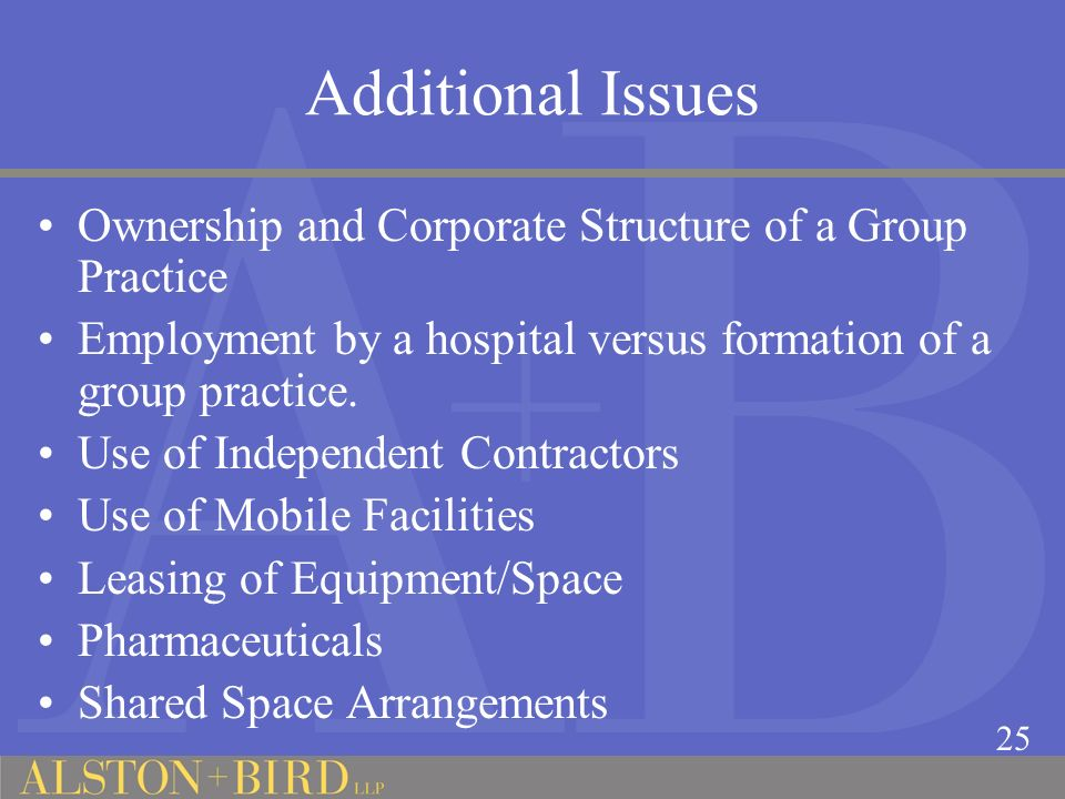 Additional Issues Ownership and Corporate Structure of a Group Practice. Employment by a hospital versus formation of a group practice.