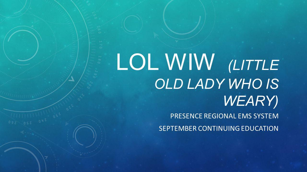 Lol wiw (Little old lady who is weary)