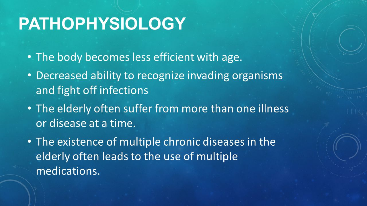 Pathophysiology The body becomes less efficient with age.