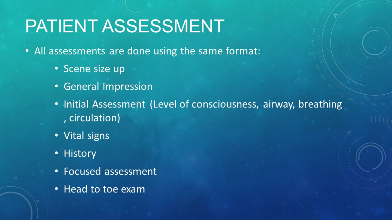 Patient Assessment All assessments are done using the same format: